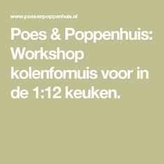 Poes & Poppenhuis: Workshop kolenfornuis voor in de 1:12 keuken.