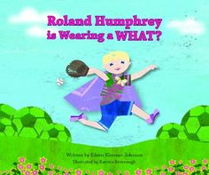Roland Humphrey is Wearing a WHAT? by Eileen Kiernan-Johnson http://www.amazon.com/dp/0615666558/ref=cm_sw_r_pi_dp_ENRSub173CVSY