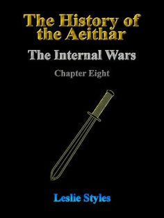 The History of the Aeithar - Book 01 - The Internal Wars - Chapter 08 by Leslie Styles. $1.16. Author: Leslie Styles. 31 pages