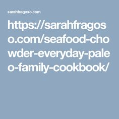 Seafood Chowder https://sarahfragoso.com/seafood-chowder-everyday-paleo-family-cookbook/