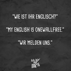 """""""What is your English like?"""" """"My english is onewallfree."""" """"We& get in touch."""" - VISUAL STATEMENTS® - Visual Statements®️️ What is your English like? My english is onewallfree. Sarcasm Quotes, Sarcasm Humor, Funny Quotes Wallpaper, Motivational Quotes, Inspirational Quotes, Quotes Quotes, Really Funny Memes, Funny Jokes, Visual Statements"""