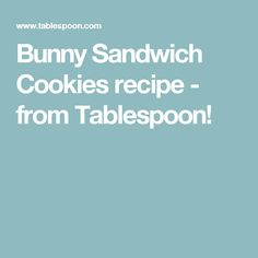 Bunny Sandwich Cookies recipe - from Tablespoon!