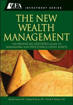Bestseller Books Online The New Wealth Management: The Financial Advisors Guide to Managing and Investing Client Assets (CFA Institute Investment Series) Harold Evensky CFP, Stephen M. Horan, Thomas R Robinson CFA $59.85  - http://www.ebooknetworking.net/books_detail-0470624000.html
