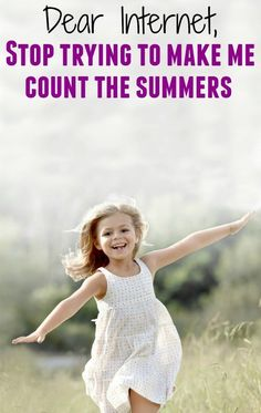 Stop trying to make me count my summers Parenting For Dummies, Parenting Done Right, Parenting Articles, Parenting Books, Parenting Teens, Practical Parenting, Summer Activities For Toddlers, Outdoor Activities For Kids, Infant Activities