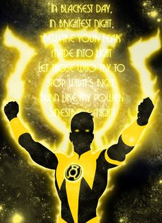 """In blackest day, in brightest night,  Beware your fears made into light.  Let those who try to stop what's right  Burn like my power Sinestro's might!"""