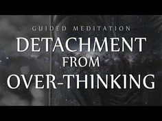 Guided Meditation for Detachment From Over-Thinking (Anxiety / OCD / Depression) - Let's GOO Yoga Guided Meditation For Relaxation, Meditation Videos, Meditation For Beginners, Daily Meditation, Meditation Practices, Meditation Youtube, Mindfulness Youtube, Deep Relaxation, Healing Meditation