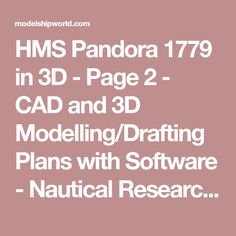 HMS Pandora 1779 in 3D - Page 2 - CAD and 3D Modelling/Drafting Plans with Software - Nautical Research Guild's Model Ship World