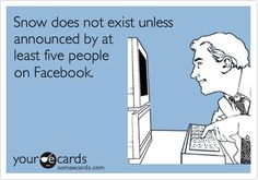Snow does not exist unless announced by at least five people on Facebook.