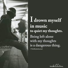 I drown myself in music to quiet my thoughts.Being left alone with my thoughts is a dangerous thing. Alone With My Thoughts, Deep Thoughts, Life Quotes Love, True Quotes, Funny Quotes, Drowning Quotes, True Words, Music Quotes, Life Lessons