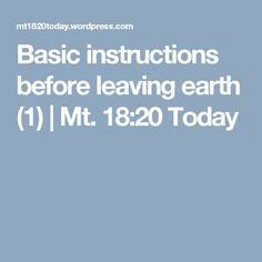 Basic instructions before leaving earth (1) | Mt. 18:20 Today