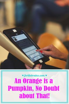 An Orange is a Pumpkin No Doubt about That! #fertilebrains