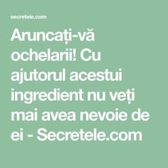 Aruncați-vă ochelarii! Cu ajutorul acestui ingredient nu veți mai avea nevoie de ei - Secretele.com Seafood Appetizers, How To Get Rid, Herbal Remedies, Baby Care, Metabolism, Good To Know, Herbalism, Health Fitness, Healthy