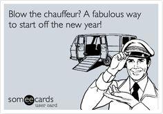 Blow the chauffeur?