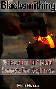 FREE TODAY  -  05/08/2016:  Blacksmithing: 15 Modern DIY Metal Projects for Beginners... https://www.amazon.com/dp/B01F9D161O/ref=cm_sw_r_pi_dp_ZIZlxbZHEE4HE