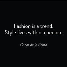 Fashion is a trend. Style lives within a person. - Oscar de la Renta