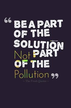 Be A Part Of The Solution Not Part Of The Pollution Pollution quotes and slogans Pollution is poisoning our environment in every form; Climate Change Quotes, People Change Quotes, Save Mother Earth, Save Our Earth, Save The Planet, Slogan On Save Earth, Save Planet Earth, Ocean Pollution, Plastic Pollution