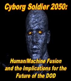 Cyborg Soldier Human/Machine Fusion and the Implications for the Future of the DOD Mad Science, Science Fiction, Chain Of Command, Executive Summary, Biotechnology, Neuroscience, Augmented Reality, Case Study, Climate Change