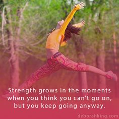 Inspirational Quote: Strength grows in the moments when you think you can't go on, but you keep going anyway. Hugs, Deborah #EnergyHealing #Strength #Qotd #Wisdom