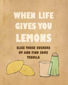 when life gives you lemons - - -