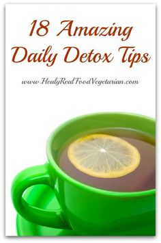 Read on for 18 detox tips to include detoxing in your everyday routine without starving yourself or drinking crazy concoctions!