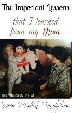 The best lessons I ever learned from my mom that is making me a better mom.