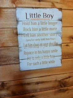 "Little Boy Hold him a little longer He's only a little boy for such a little while. Large 14""w x 18""h hand-painted wood sign"