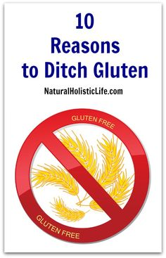 10 Reasons to Ditch Gluten >> Natural Holistic Life #gluten #glutenfree
