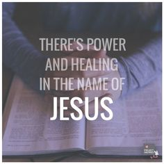 """""""There's power and healing in the name of Jesus."""" Amen!"""