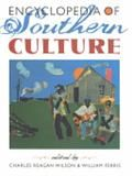 Encyclopedia of Southern Culture by Charles Reagan Wilson and William Ferris (eds.)