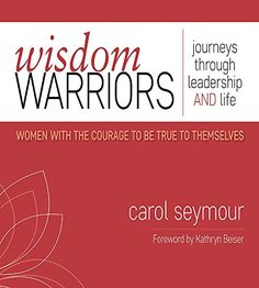 Wisdom Warriors: Journeys Through Leadership AND Life | W...