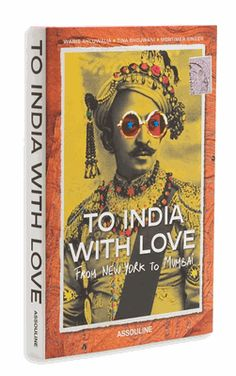 """""""To India with Love: From New York to Mumbai"""" by Waris Ahluwalia / This scrapbook features personal photos, stories, and memories from a wide range of India lovers. Contributors include Wes Anderson, Adrien Brody, Francesco Clemente, Natalie Portman, Owen Wilson, Laura Wilson, Cynthia Rowley, James Ivory, Anne Slowey, and many more."""