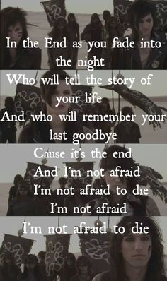 In The End lyrics by Black Veil Brides...I'm not the only one who mentally sings this instead of just reading it right?XD