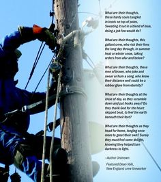 A Lineman's Poem...I love my lineman. This hits so close to home now. I know that now that tragedy has struck, the men will thank the good Lord above for the ground beneath their feet and their heart beats.
