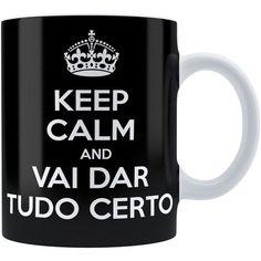 Caneca Personalizada Keep Calm And Vai Dar Tudo Certo