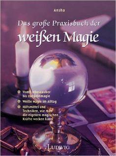 Das große Praxisbuch der weißen Magie: Amazon.de: Ansha: Bücher