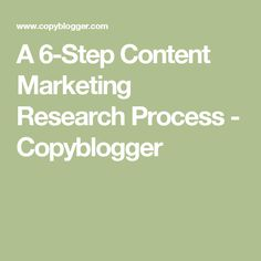 A 6-Step Content Marketing Research Process - Copyblogger