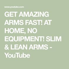 GET AMAZING ARMS FAST! AT HOME, NO EQUIPMENT! SLIM & LEAN ARMS - YouTube