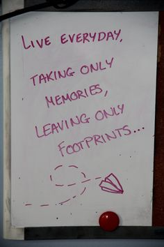 """Live everyday, taking only memories, leaving only footprints."""