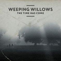 Weeping Willows - The Time Has Come (2014) ❺
