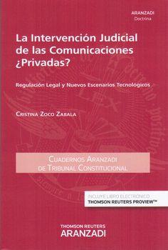 La intervención judicial de las comunicaciones ¿privadas? : regulación legal y nuevos escenarios tecnológicos / Cristina Zoco Zabala. - 2015