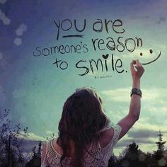Pictures and quotes on smiles   Home » Picture Quotes » Smile » You are someone's reason to smile