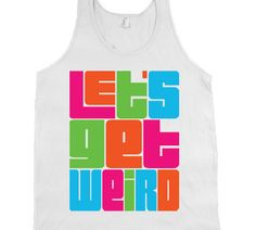 """""""Let`s Get Weird"""" American Apparel White Tank"""