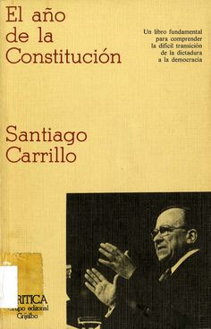 Carrillo, Santiago (1915-2012) El año de la Constitución / Santiago Carrillo. -- Barcelona : Crítica, [1978]. 185 p. ; 21 cm. -- (Temas hispánicos ; 41). D. L. B. 39571-1978. -- ISBN 84-7423-077-2.