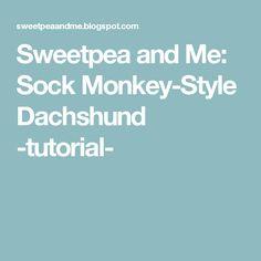 Sweetpea and Me: Sock Monkey-Style Dachshund -tutorial-
