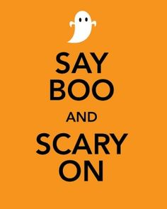 Say boo and scary on... a new favorite keep calm parody. by kelly