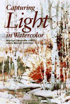 Amazon.com: Capturing Light in Watercolor (9780891347095): Marilyn Simandle, Lewis Barrett Lehrman: Books