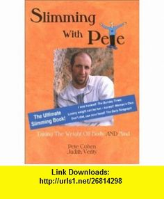 Slimming with Pete (9781899836130) Pete Cohen, Judith Verity , ISBN-10: 1899836136  , ISBN-13: 978-1899836130 ,  , tutorials , pdf , ebook , torrent , downloads , rapidshare , filesonic , hotfile , megaupload , fileserve