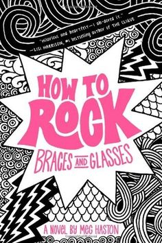 """How To Rock Braces and Glasses"" book series for middle school age group."