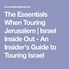 The Essentials When Touring Jerusalem  |  Israel Inside Out - An Insider's Guide to Touring Israel
