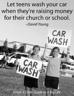 Let teens wash your car when they're raising money for their church or school. -David Young #ALittleGuide